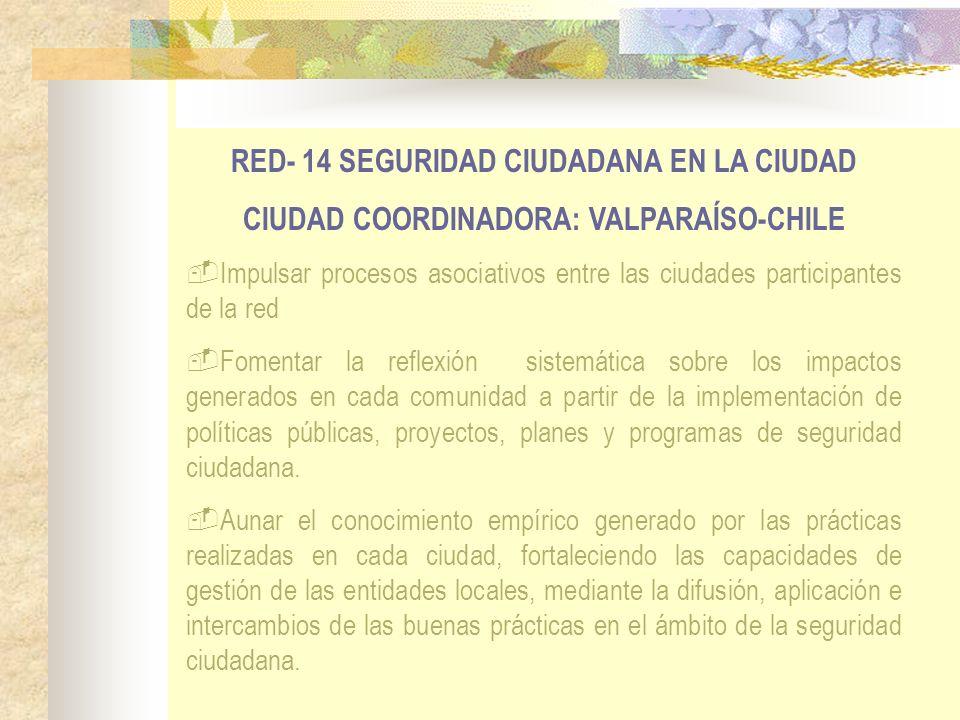 RED- 14 SEGURIDAD CIUDADANA EN LA CIUDAD CIUDAD COORDINADORA: VALPARAÍSO-CHILE Impulsar procesos asociativos entre las ciudades participantes de la re