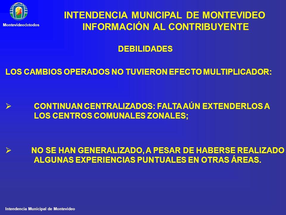 Intendencia Municipal de Montevideo Montevideodetodos DEBILIDADES LOS CAMBIOS OPERADOS NO TUVIERON EFECTO MULTIPLICADOR: CONTINUAN CENTRALIZADOS: FALT