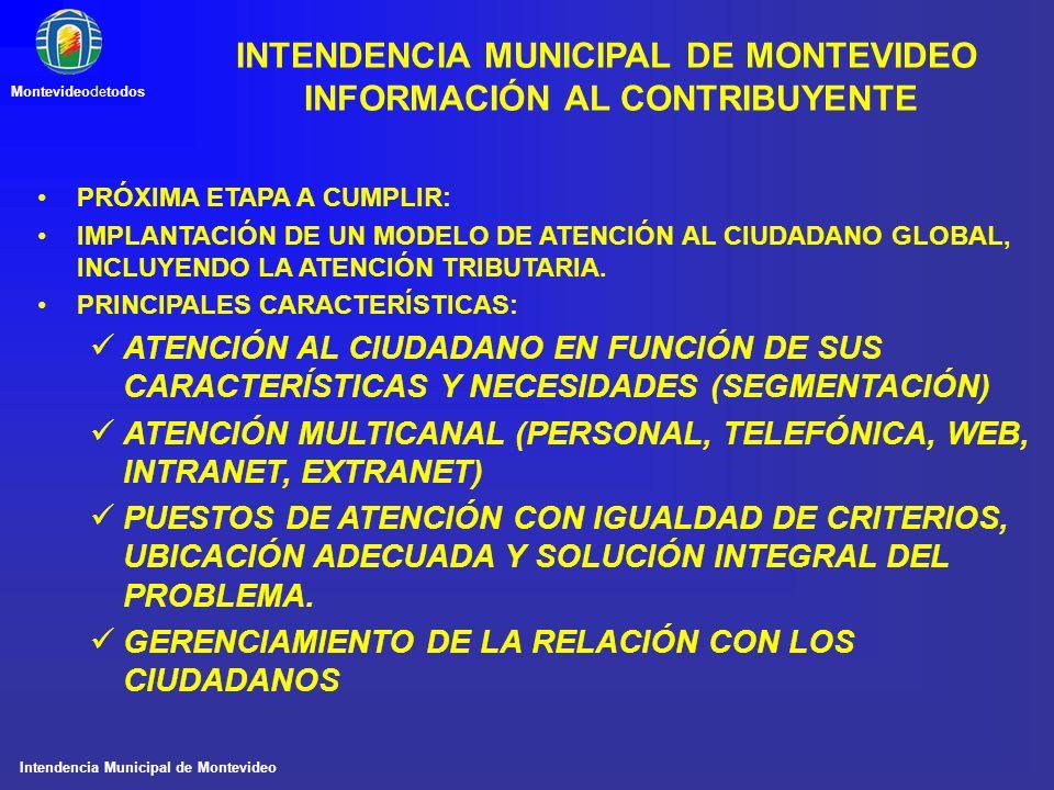 Intendencia Municipal de Montevideo Montevideodetodos PRÓXIMA ETAPA A CUMPLIR: IMPLANTACIÓN DE UN MODELO DE ATENCIÓN AL CIUDADANO GLOBAL, INCLUYENDO L