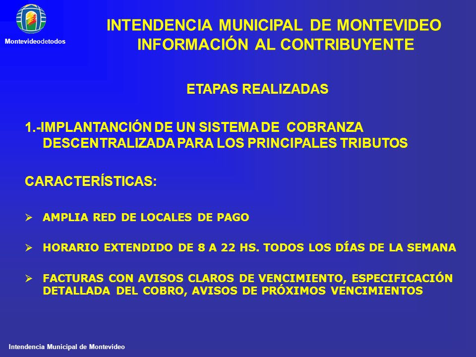 Intendencia Municipal de Montevideo Montevideodetodos ETAPAS REALIZADAS 1.-IMPLANTANCIÓN DE UN SISTEMA DE COBRANZA DESCENTRALIZADA PARA LOS PRINCIPALE