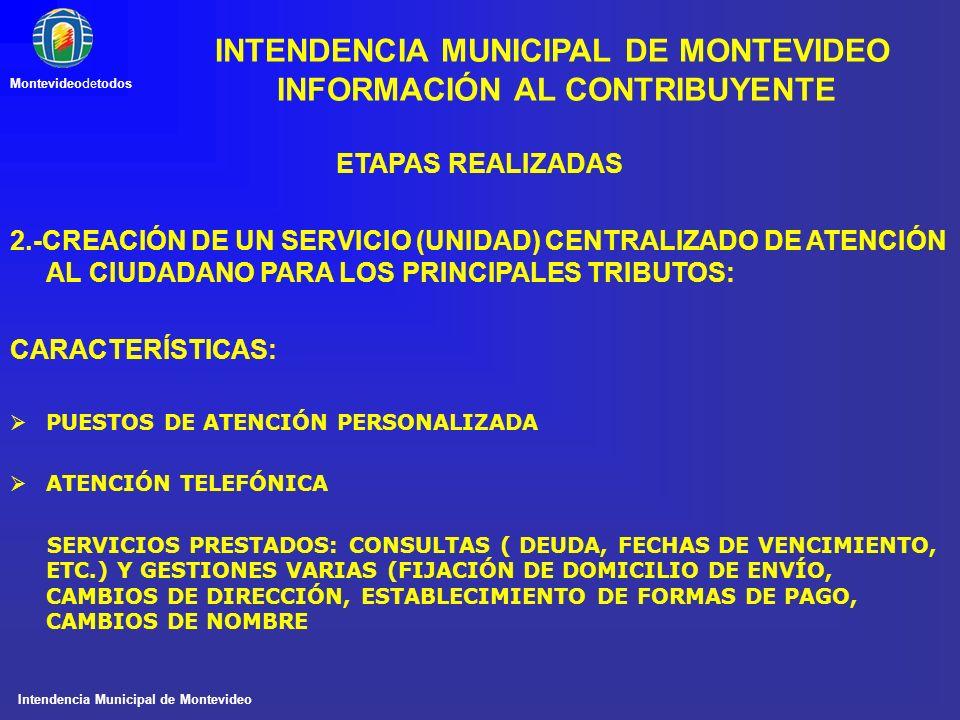 Intendencia Municipal de Montevideo Montevideodetodos ETAPAS REALIZADAS 2.-CREACIÓN DE UN SERVICIO (UNIDAD) CENTRALIZADO DE ATENCIÓN AL CIUDADANO PARA
