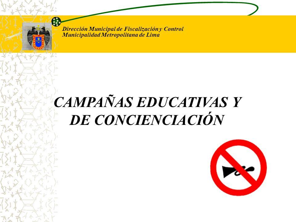 Dirección Municipal de Fiscalización y Control Municipalidad Metropolitana de Lima CAMPAÑAS EDUCATIVAS Y DE CONCIENCIACIÓN