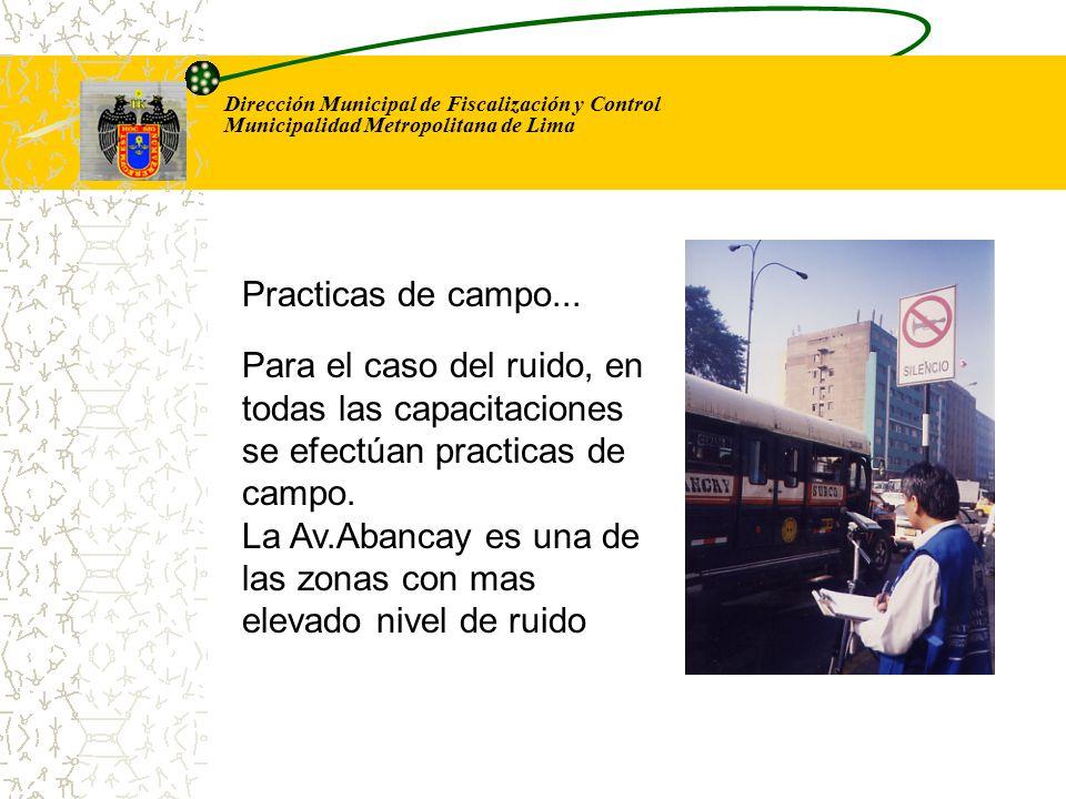 Dirección Municipal de Fiscalización y Control Municipalidad Metropolitana de Lima Para el caso del ruido, en todas las capacitaciones se efectúan pra