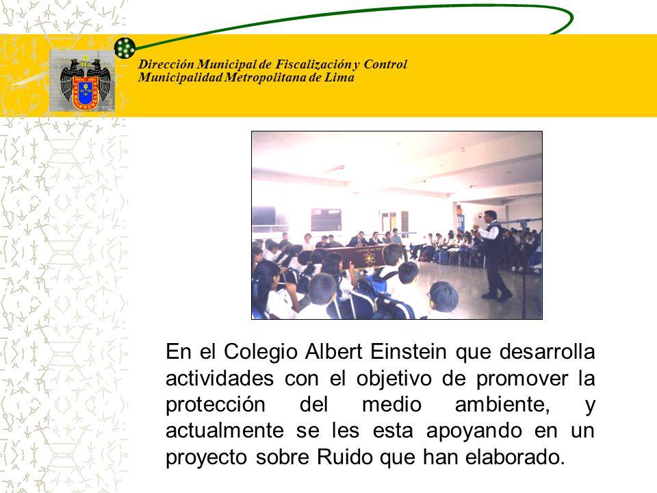 Dirección Municipal de Fiscalización y Control Municipalidad Metropolitana de Lima En el Colegio Albert Einstein que desarrolla actividades con el obj