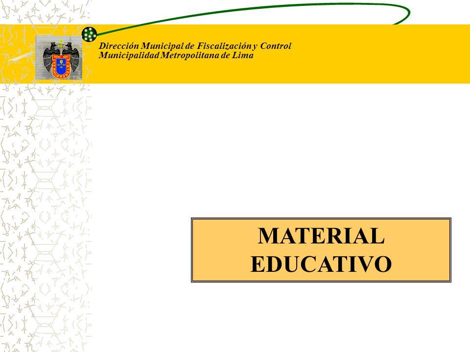Dirección Municipal de Fiscalización y Control Municipalidad Metropolitana de Lima MATERIAL EDUCATIVO