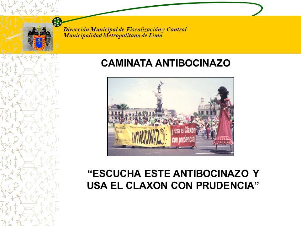 Dirección Municipal de Fiscalización y Control Municipalidad Metropolitana de Lima ESCUCHA ESTE ANTIBOCINAZO Y USA EL CLAXON CON PRUDENCIA CAMINATA AN
