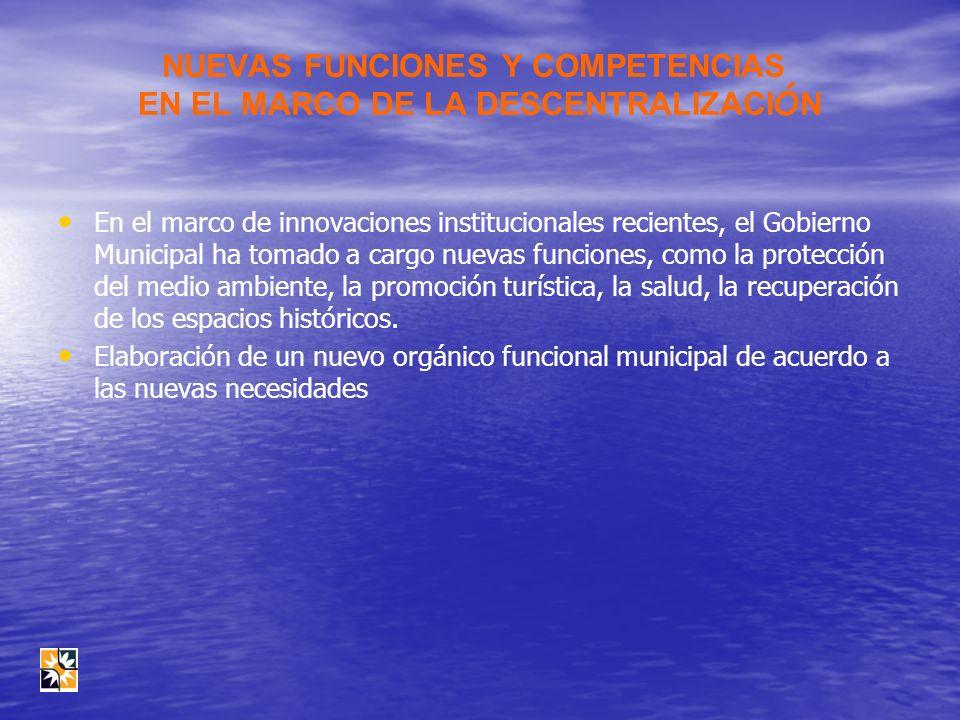 NUEVAS FUNCIONES Y COMPETENCIAS EN EL MARCO DE LA DESCENTRALIZACI Ó N En el marco de innovaciones institucionales recientes, el Gobierno Municipal ha