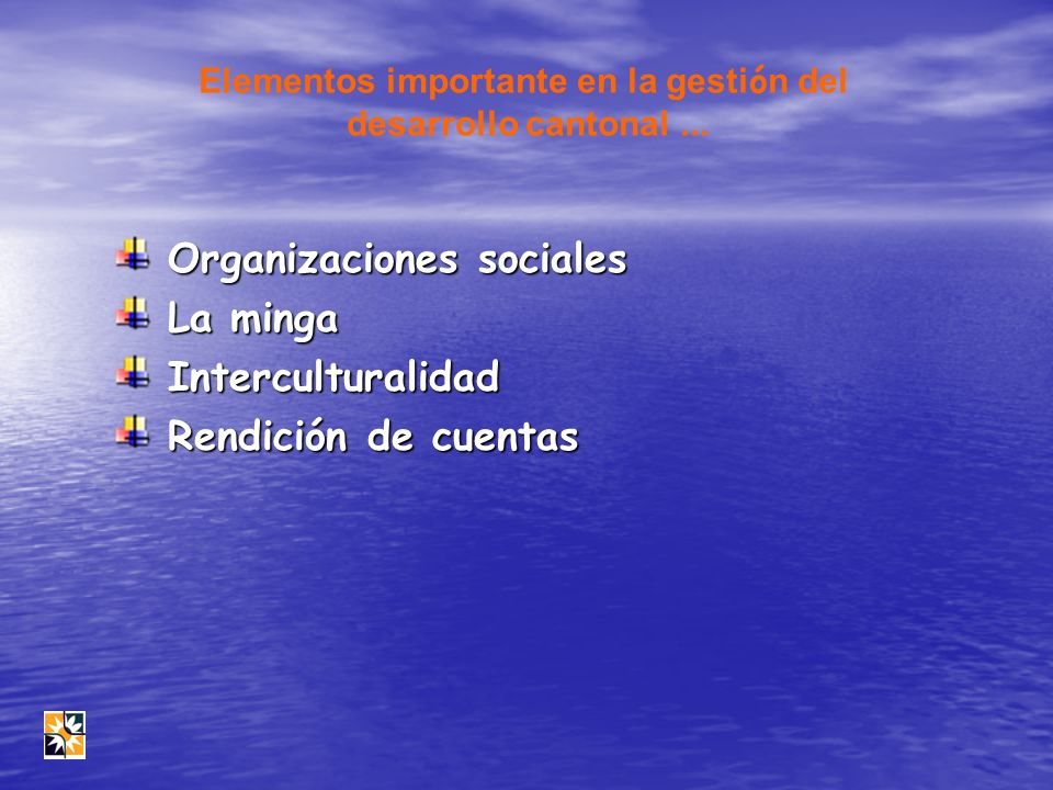 Elementos importante en la gesti ó n del desarrollo cantonal... Organizaciones sociales La minga Interculturalidad Rendición de cuentas