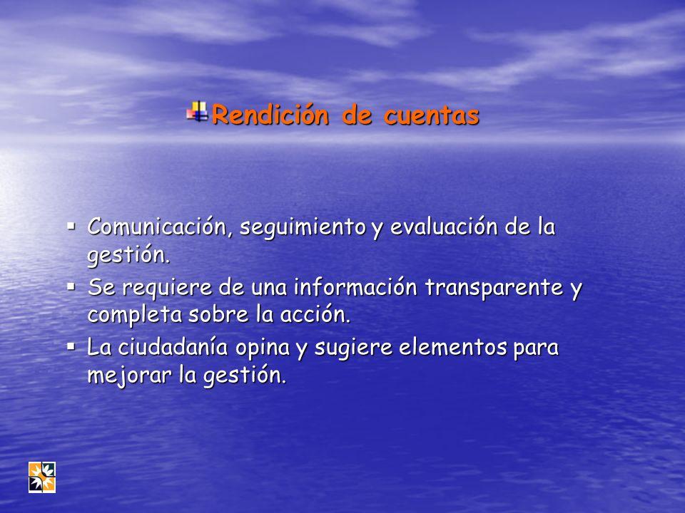 Rendición de cuentas Comunicación, seguimiento y evaluación de la gestión. Comunicación, seguimiento y evaluación de la gestión. Se requiere de una in