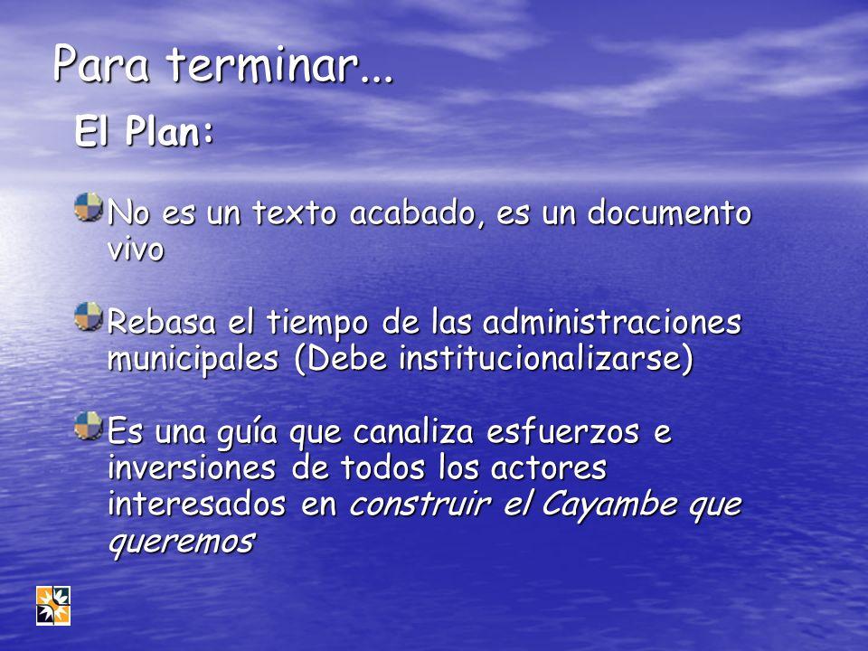Para terminar... El Plan: No es un texto acabado, es un documento vivo Rebasa el tiempo de las administraciones municipales (Debe institucionalizarse)