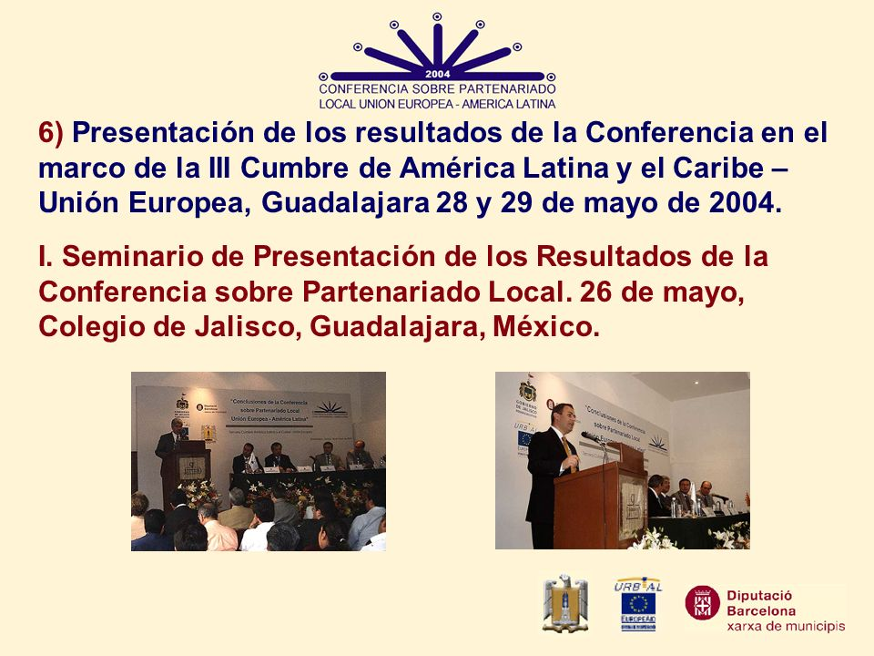 6) Presentación de los resultados de la Conferencia en el marco de la III Cumbre de América Latina y el Caribe – Unión Europea, Guadalajara 28 y 29 de