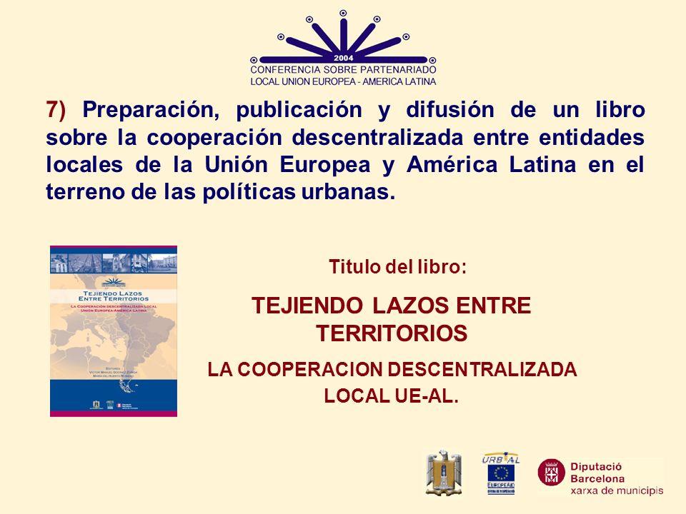 7) Preparación, publicación y difusión de un libro sobre la cooperación descentralizada entre entidades locales de la Unión Europea y América Latina e