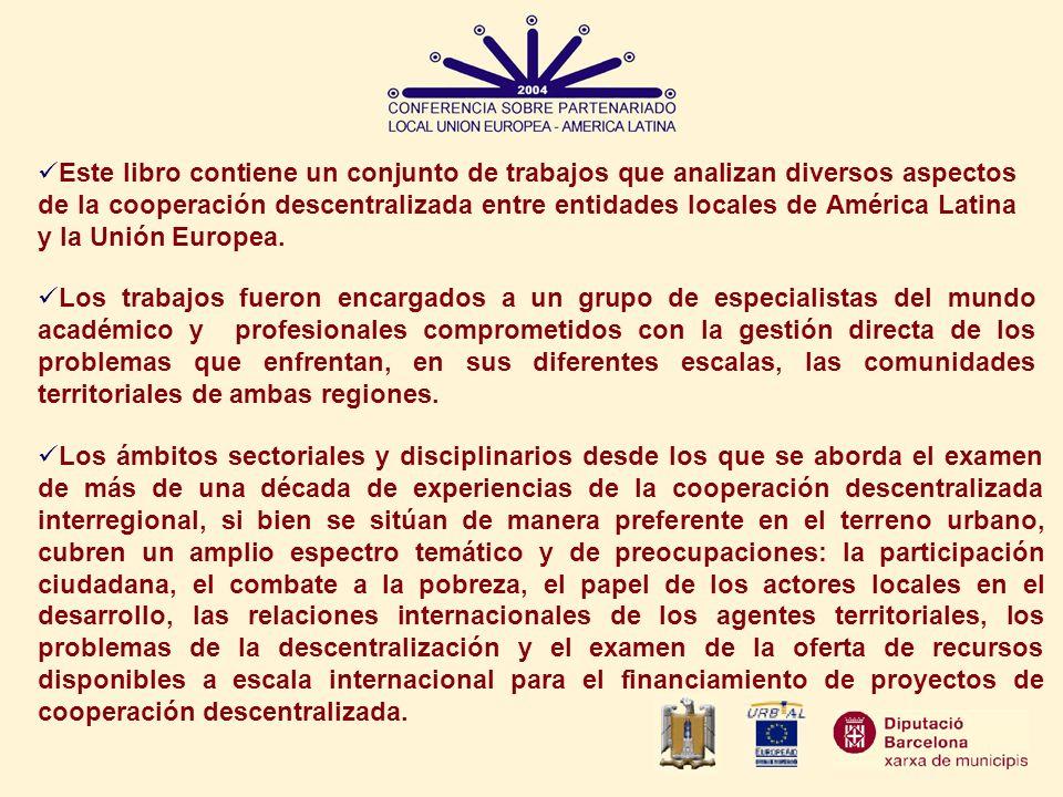 Este libro contiene un conjunto de trabajos que analizan diversos aspectos de la cooperación descentralizada entre entidades locales de América Latina