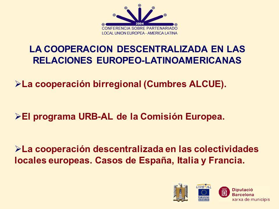 LA COOPERACION DESCENTRALIZADA EN LAS RELACIONES EUROPEO-LATINOAMERICANAS La cooperación birregional (Cumbres ALCUE). El programa URB-AL de la Comisió