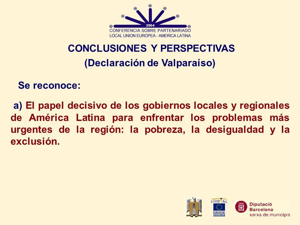 CONCLUSIONES Y PERSPECTIVAS Se reconoce: a) El papel decisivo de los gobiernos locales y regionales de América Latina para enfrentar los problemas más