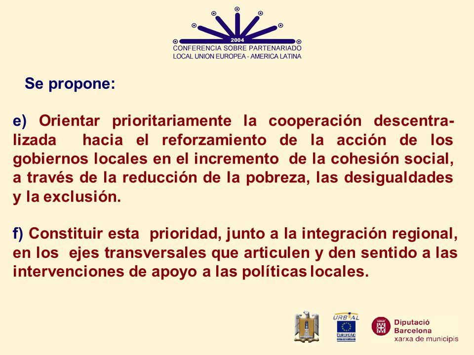 Se propone: e) Orientar prioritariamente la cooperación descentra- lizada hacia el reforzamiento de la acción de los gobiernos locales en el increment