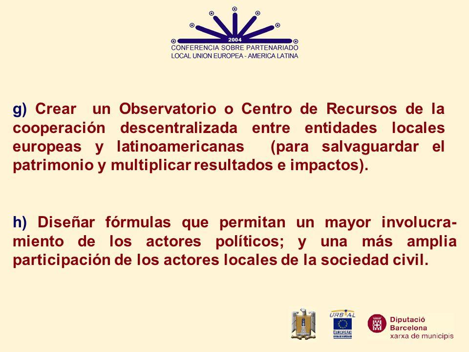 g) Crear un Observatorio o Centro de Recursos de la cooperación descentralizada entre entidades locales europeas y latinoamericanas (para salvaguardar