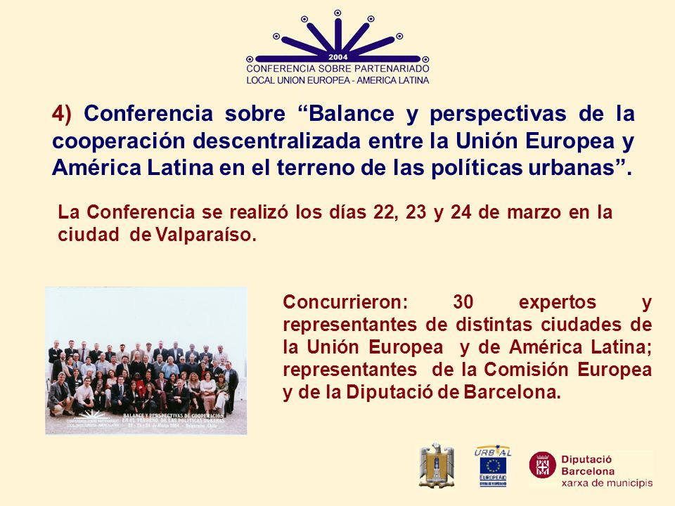 Concurrieron: 30 expertos y representantes de distintas ciudades de la Unión Europea y de América Latina; representantes de la Comisión Europea y de l