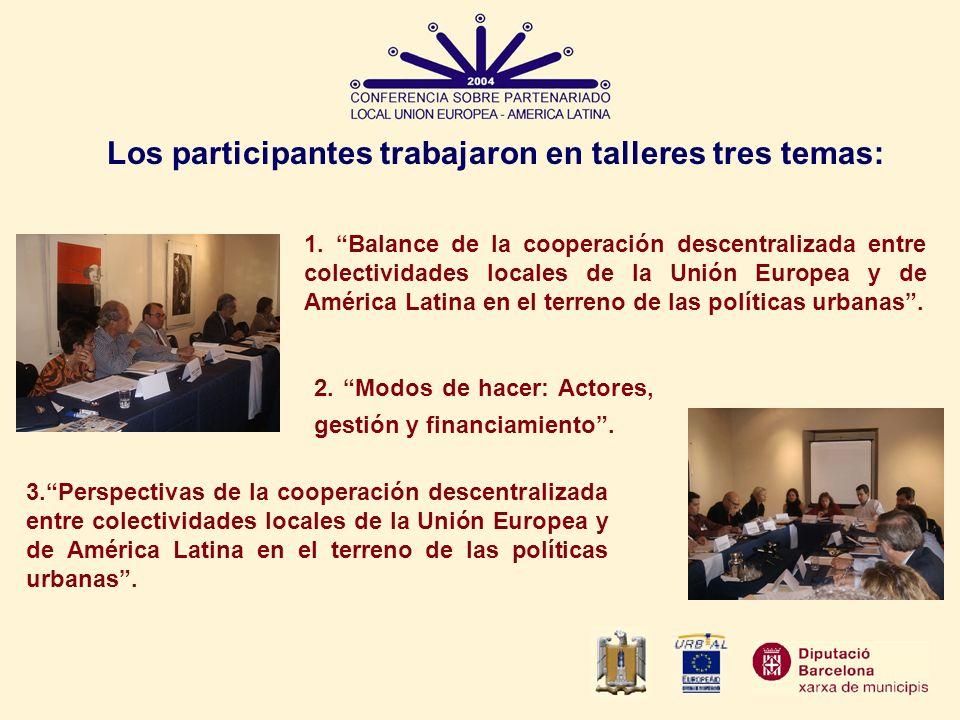Los participantes trabajaron en talleres tres temas: 1. Balance de la cooperación descentralizada entre colectividades locales de la Unión Europea y d