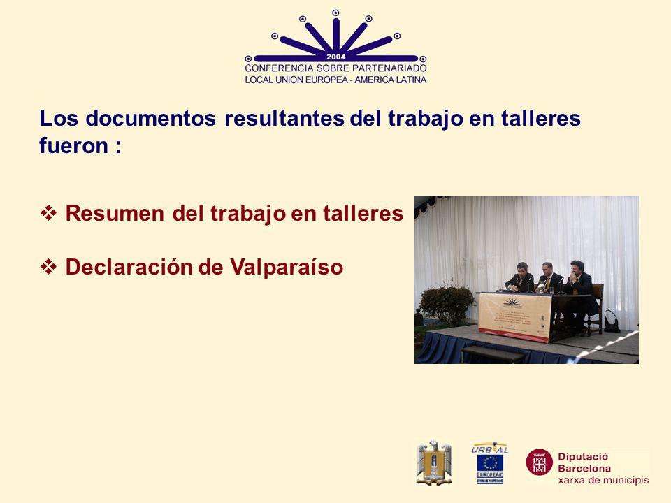 Los documentos resultantes del trabajo en talleres fueron : Resumen del trabajo en talleres Declaración de Valparaíso