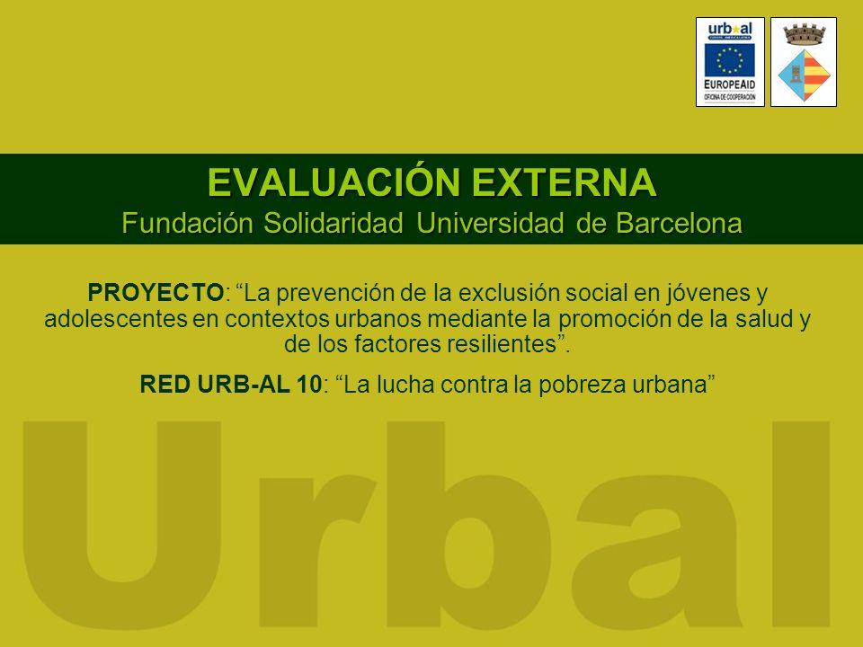 EVALUACIÓN EXTERNA Fundación Solidaridad Universidad de Barcelona PROYECTO: La prevención de la exclusión social en jóvenes y adolescentes en contexto
