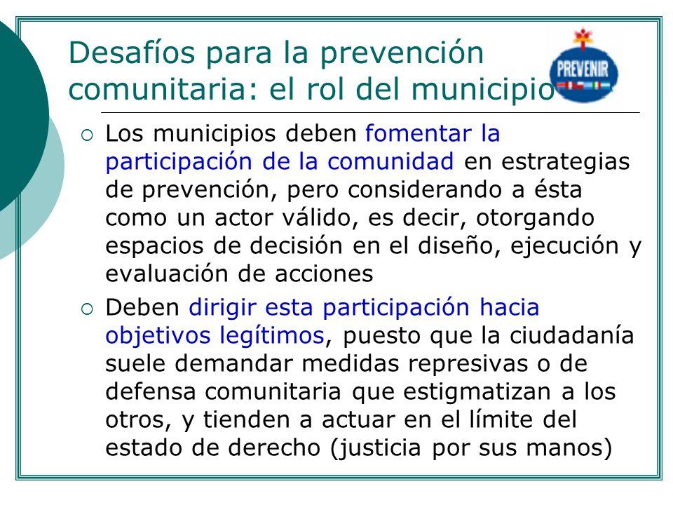 Los municipios deben fomentar la participación de la comunidad en estrategias de prevención, pero considerando a ésta como un actor válido, es decir,