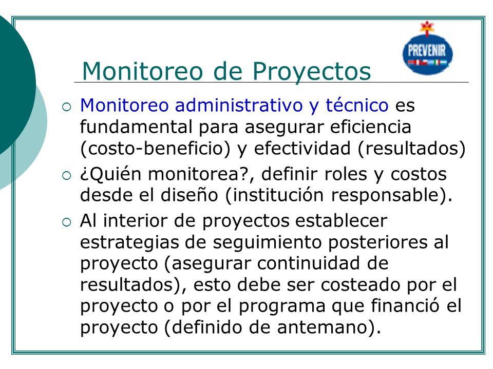 Monitoreo de Proyectos Monitoreo administrativo y técnico es fundamental para asegurar eficiencia (costo-beneficio) y efectividad (resultados) ¿Quién
