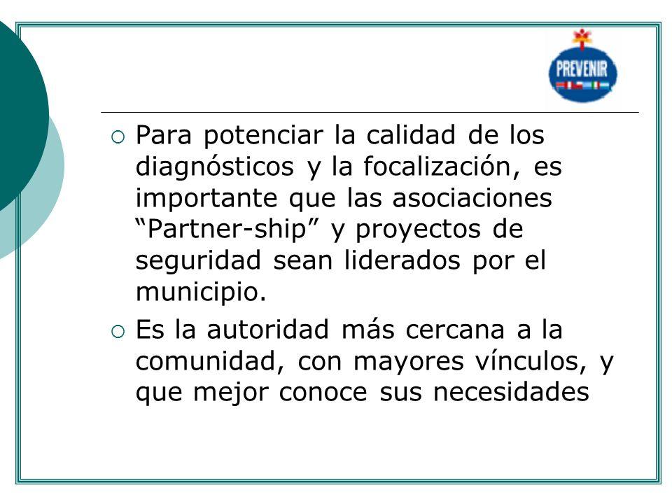 Para potenciar la calidad de los diagnósticos y la focalización, es importante que las asociaciones Partner-ship y proyectos de seguridad sean liderad