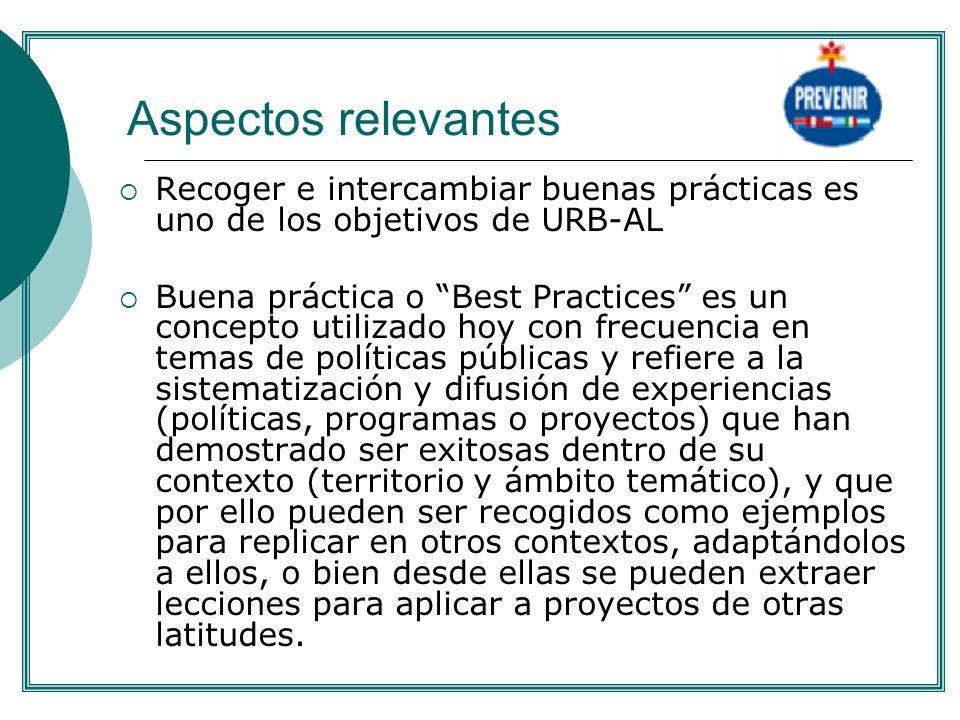 Aspectos relevantes Recoger e intercambiar buenas prácticas es uno de los objetivos de URB-AL Buena práctica o Best Practices es un concepto utilizado