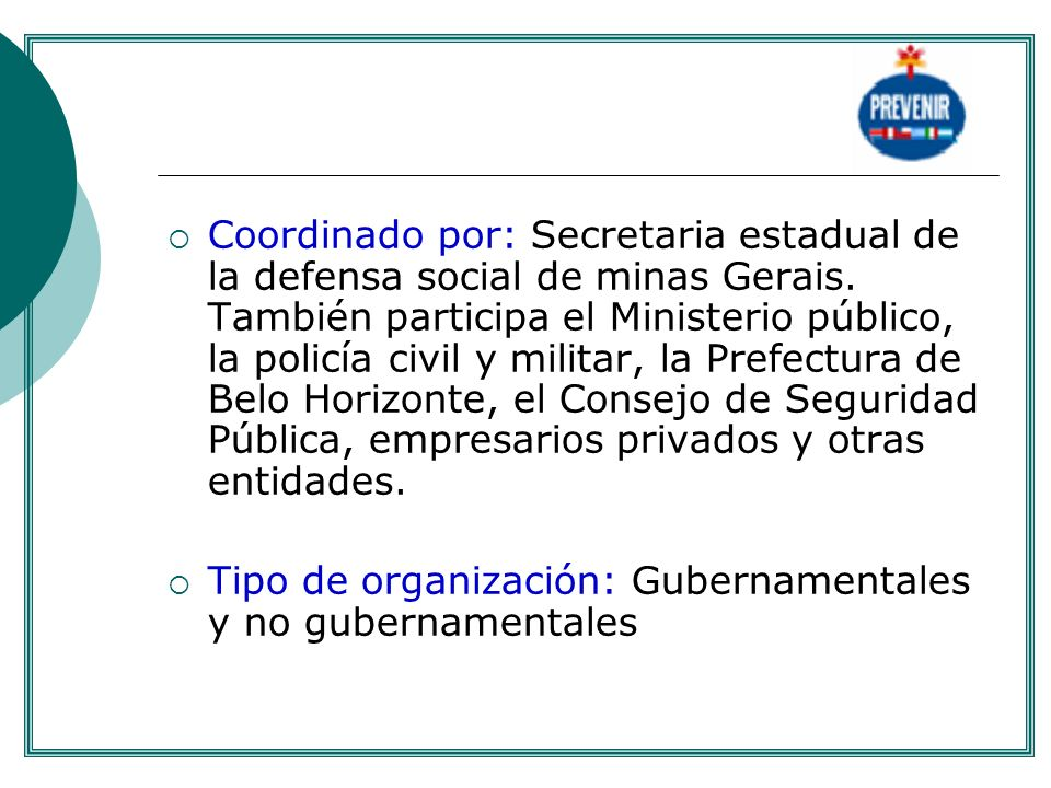 Coordinado por: Secretaria estadual de la defensa social de minas Gerais. También participa el Ministerio público, la policía civil y militar, la Pref