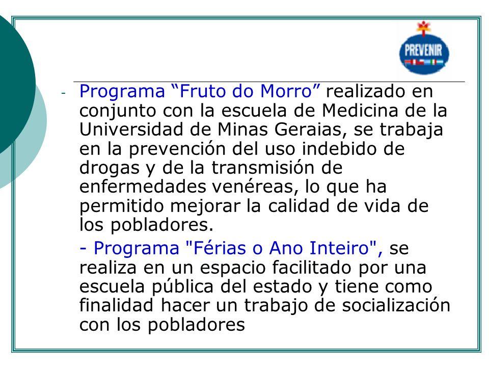 - Programa Fruto do Morro realizado en conjunto con la escuela de Medicina de la Universidad de Minas Geraias, se trabaja en la prevención del uso ind