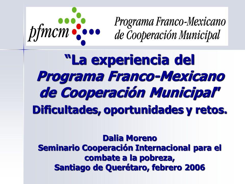 La experiencia del Programa Franco-Mexicano de Cooperación Municipal Dificultades, oportunidades y retos. Dalia Moreno Seminario Cooperación Internaci