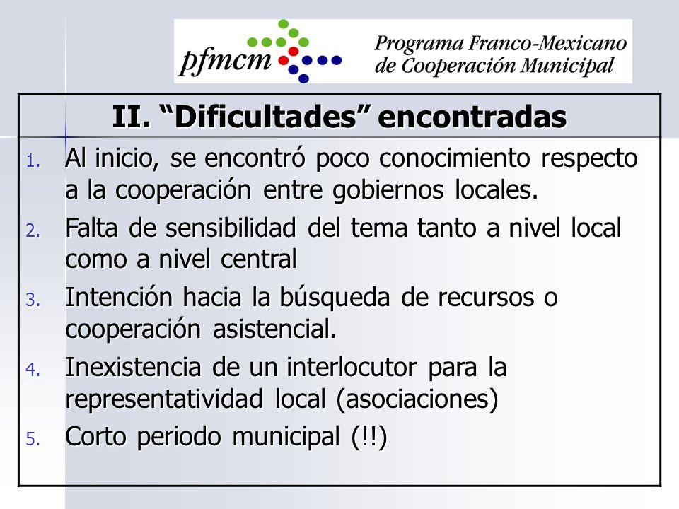 II. Dificultades encontradas 1. Al inicio, se encontró poco conocimiento respecto a la cooperación entre gobiernos locales. 2. Falta de sensibilidad d