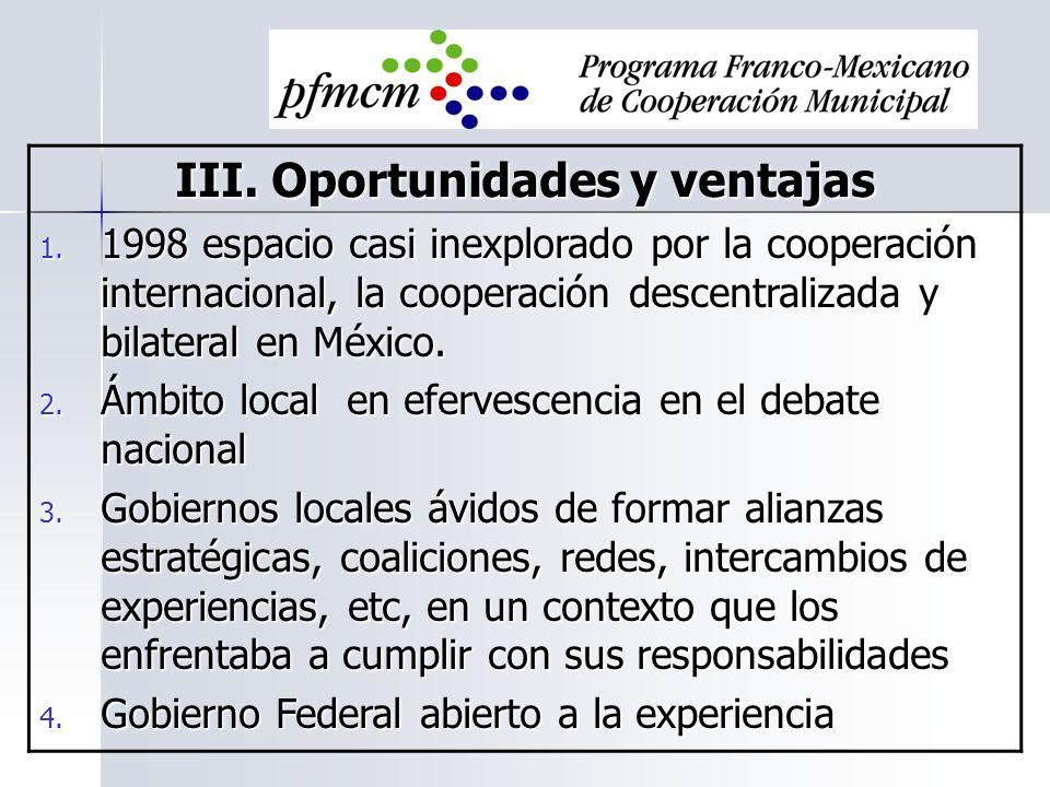 III. Oportunidades y ventajas 1. 1998 espacio casi inexplorado por la cooperación internacional, la cooperación descentralizada y bilateral en México.