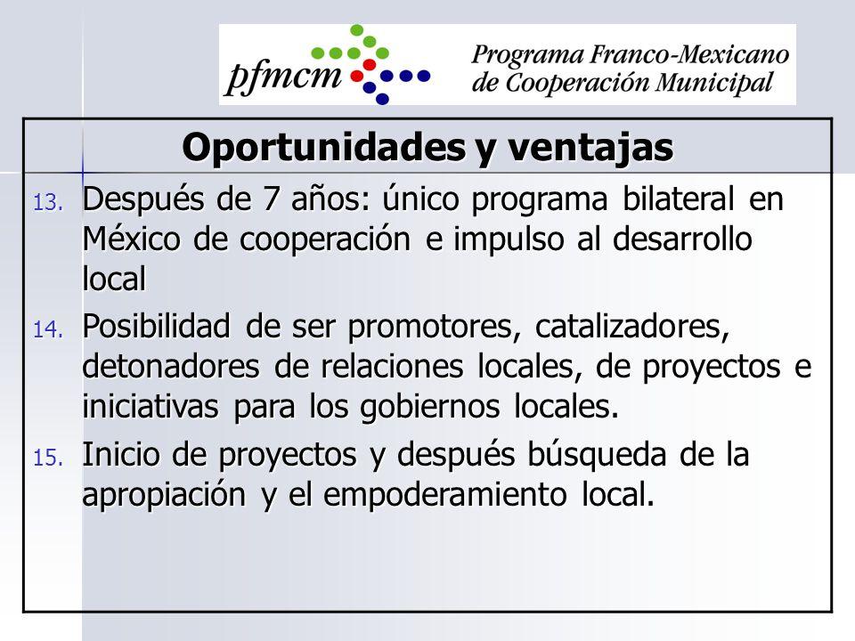 Oportunidades y ventajas 13. Después de 7 años: único programa bilateral en México de cooperación e impulso al desarrollo local 14. Posibilidad de ser