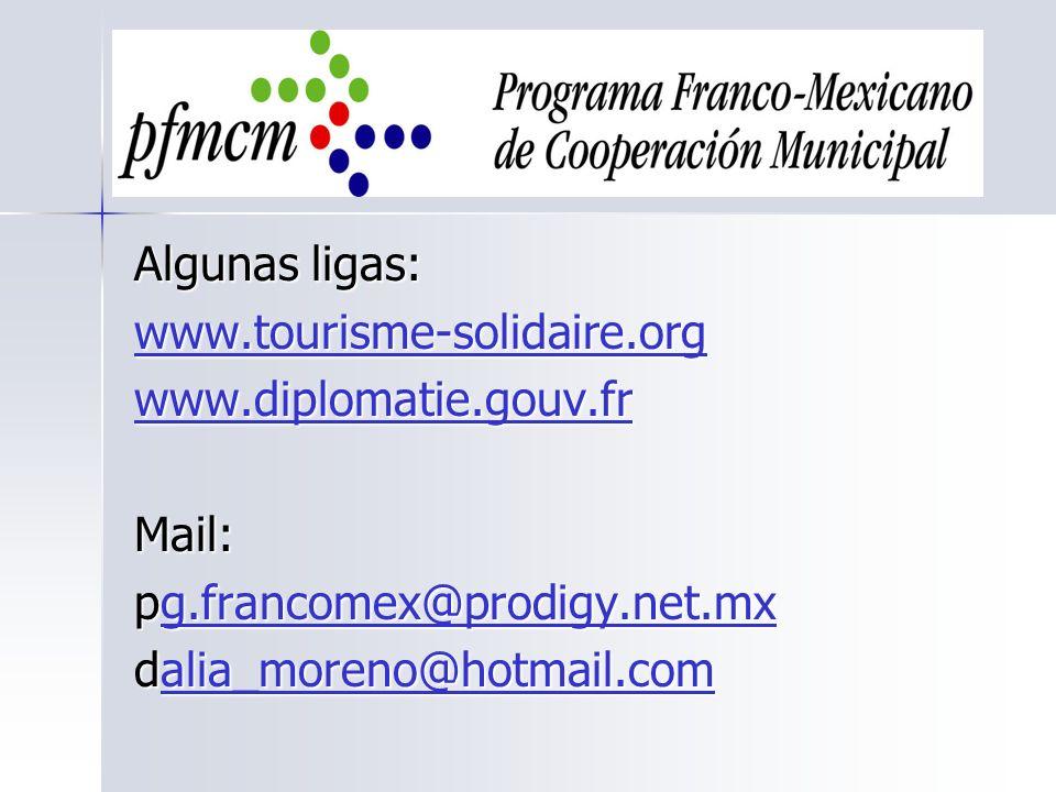 Algunas ligas: www.tourisme-solidaire.org www.diplomatie.gouv.fr Mail: pg.francomex@prodigy.net.mx g.francomex@prodigy.net.mx dalia_moreno@hotmail.com