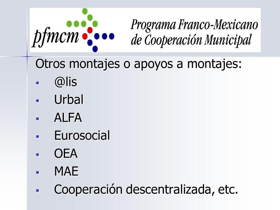 Otros montajes o apoyos a montajes: @lis @lis Urbal Urbal ALFA ALFA Eurosocial Eurosocial OEA OEA MAE MAE Cooperación descentralizada, etc. Cooperació