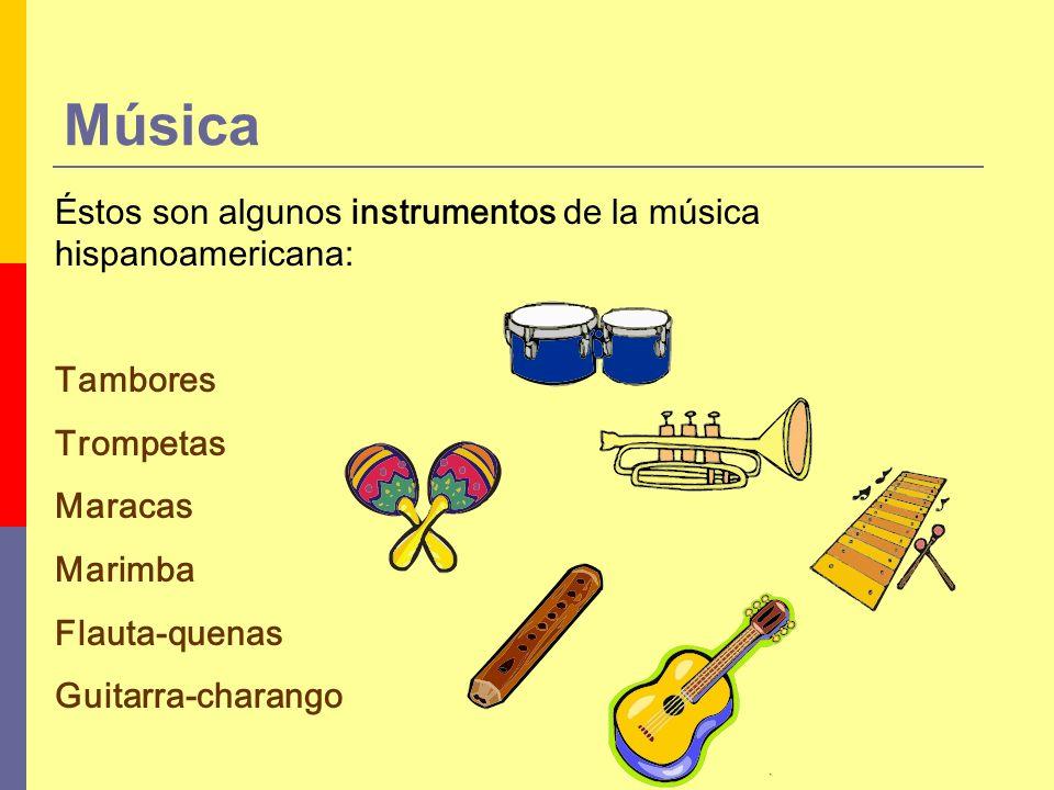 Éstos son algunos instrumentos de la música hispanoamericana: Tambores Trompetas Maracas Marimba Flauta-quenas Guitarra-charango Música