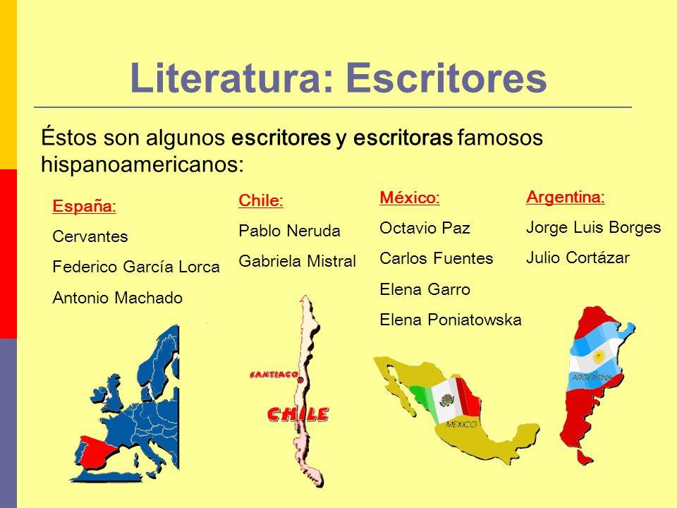 España: Cervantes Federico García Lorca Antonio Machado Literatura: Escritores Argentina: Jorge Luis Borges Julio Cortázar Chile: Pablo Neruda Gabriel