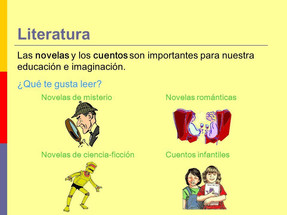 Novelas románticas Cuentos infantiles Novelas de misterio Novelas de ciencia-ficción Literatura Las novelas y los cuentos son importantes para nuestra educación e imaginación.