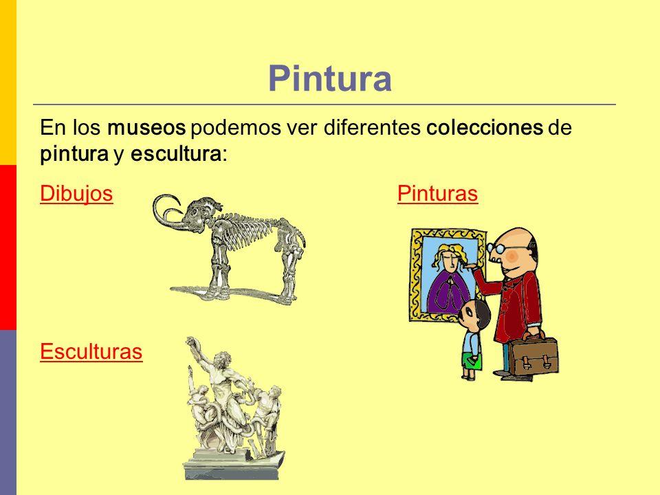 En los museos podemos ver diferentes colecciones de pintura y escultura: Dibujos Esculturas Pintura Pinturas