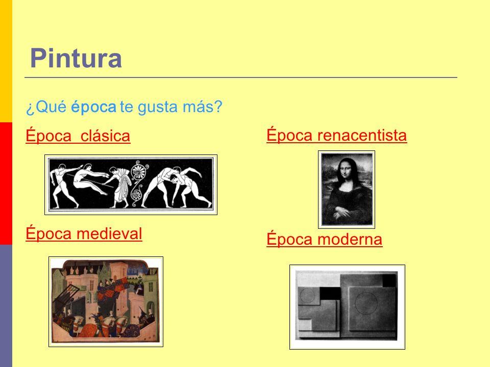 Época renacentista Época moderna ¿Qué época te gusta más? Época clásica Época medieval Pintura