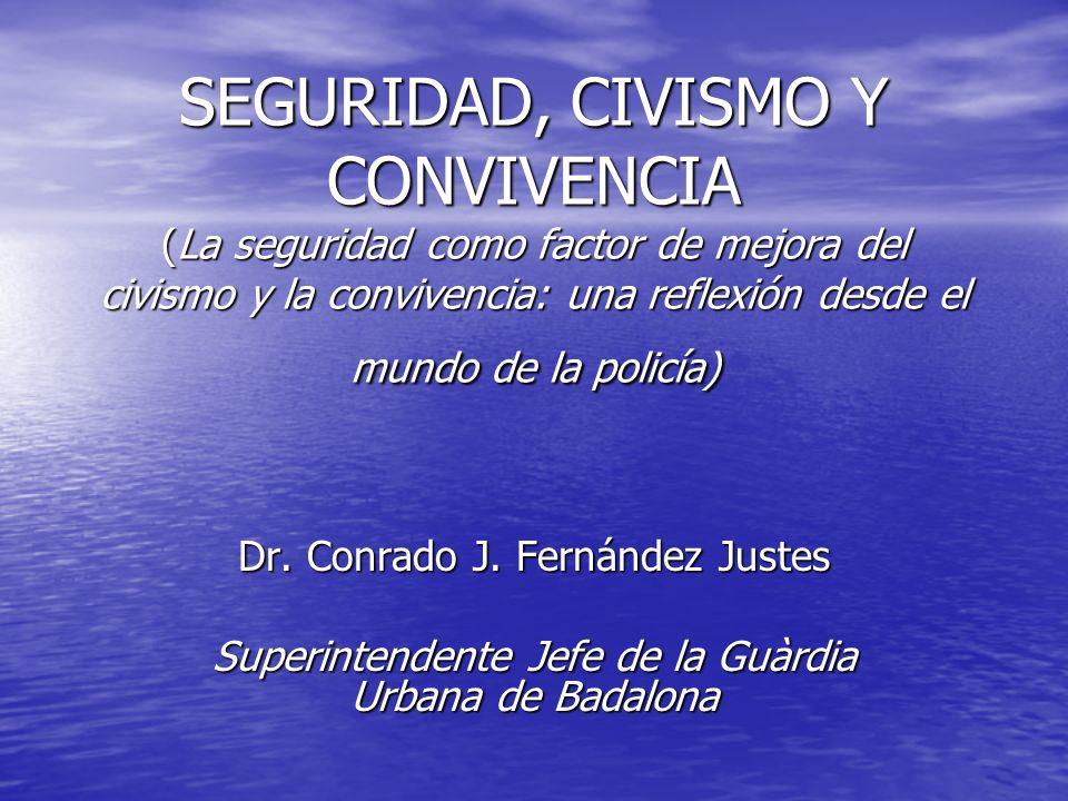 SEGURIDAD, CIVISMO Y CONVIVENCIA (La seguridad como factor de mejora del civismo y la convivencia: una reflexión desde el mundo de la policía) Dr. Con