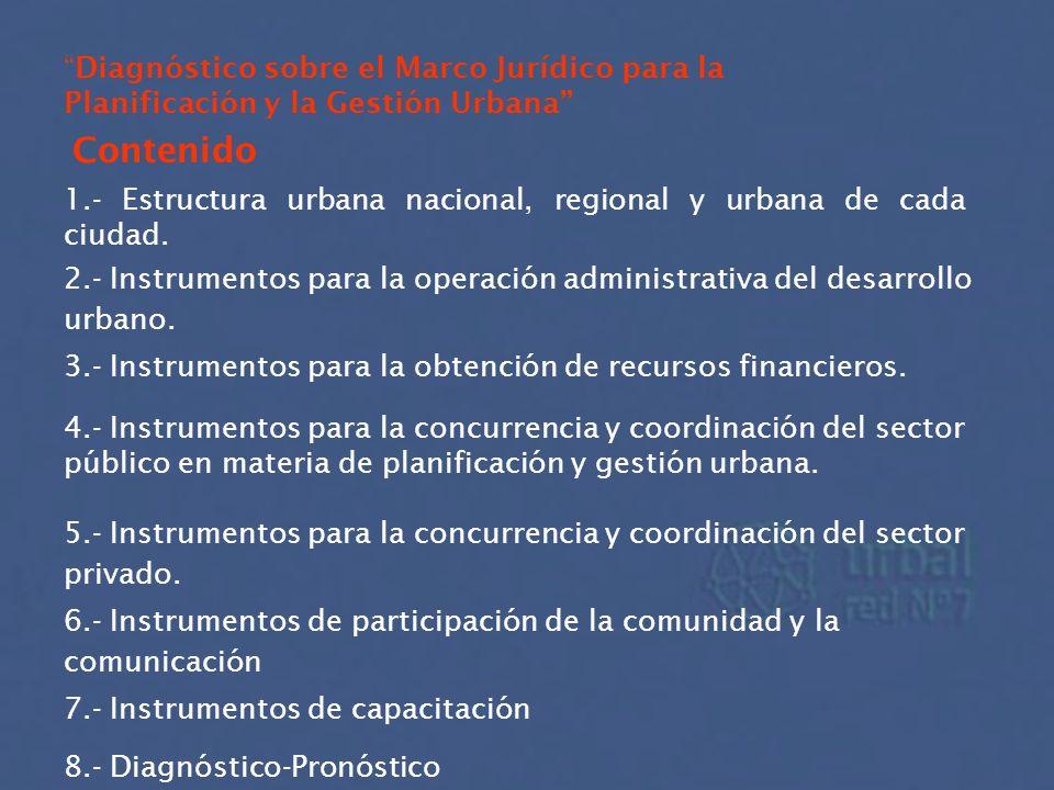 Diagnóstico sobre el Marco Jurídico para la Planificación y la Gestión Urbana 1.- Estructura urbana nacional, regional y urbana de cada ciudad. 2.- In