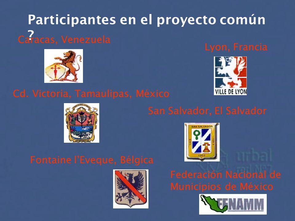 Participantes en el proyecto común ? Caracas, Venezuela Cd. Victoria, Tamaulipas, México Fontaine lEveque, Bélgica Lyon, Francia San Salvador, El Salv