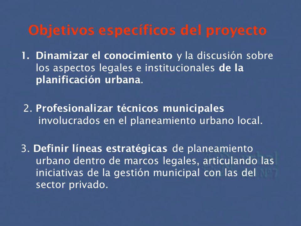 Objetivos específicos del proyecto 1.Dinamizar el conocimiento y la discusión sobre los aspectos legales e institucionales de la planificación urbana.