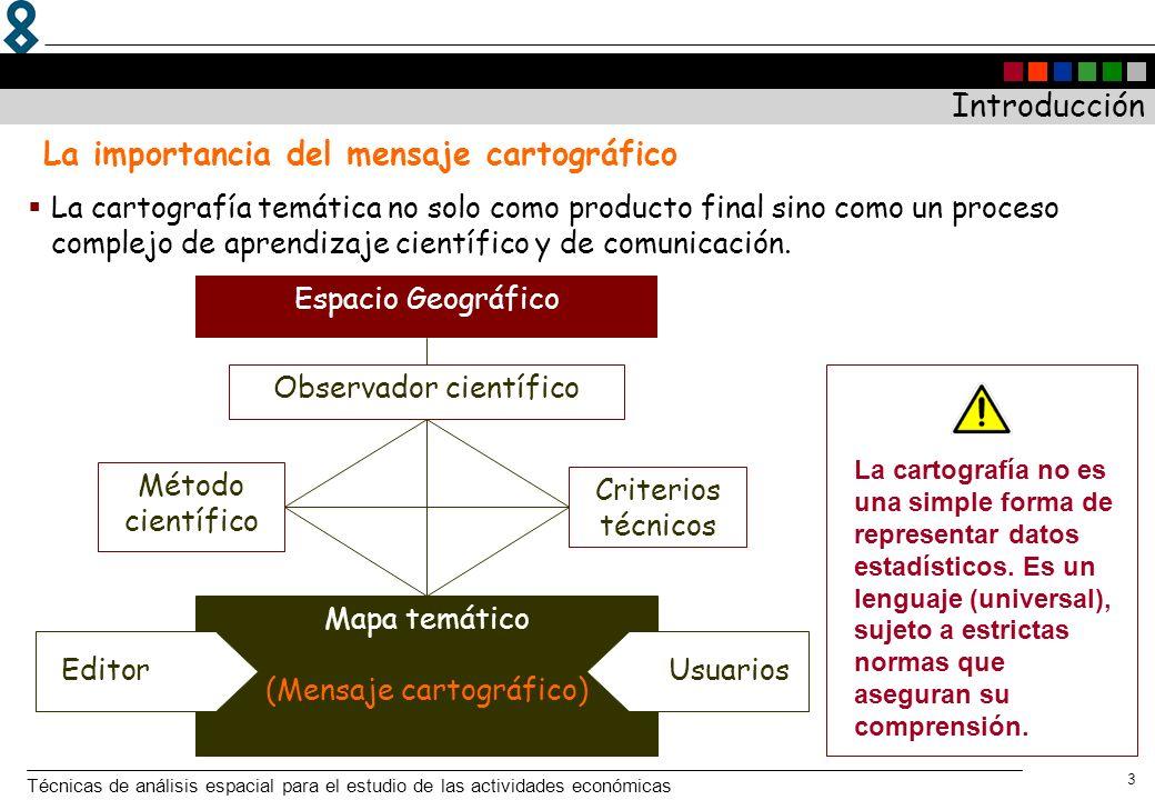 Técnicas de análisis espacial para el estudio de las actividades económicas 3 Mapa temático (Mensaje cartográfico) Introducción La cartografía temátic