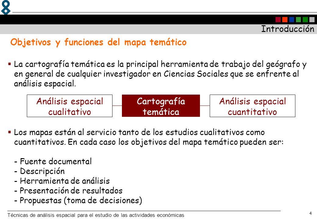 Técnicas de análisis espacial para el estudio de las actividades económicas 4 La cartografía temática es la principal herramienta de trabajo del geógr