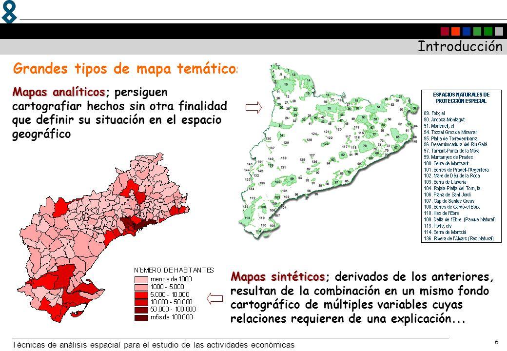 Técnicas de análisis espacial para el estudio de las actividades económicas 6 Mapas analíticos Mapas analíticos; persiguen cartografiar hechos sin otr