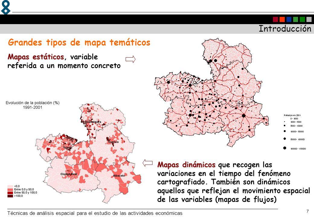 Técnicas de análisis espacial para el estudio de las actividades económicas 7 Mapas estáticos Mapas estáticos, variable referida a un momento concreto